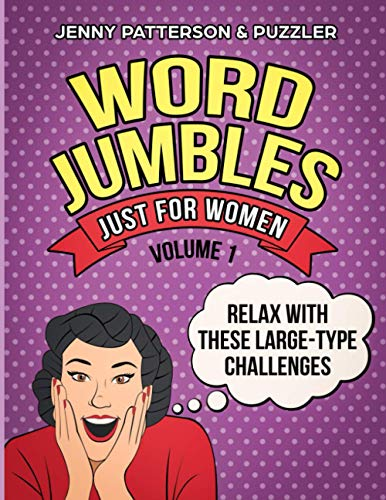 WORD JUMBLES JUST FOR WOMEN: RELAX WITH THESE LARGE TYPE CHALLENGES