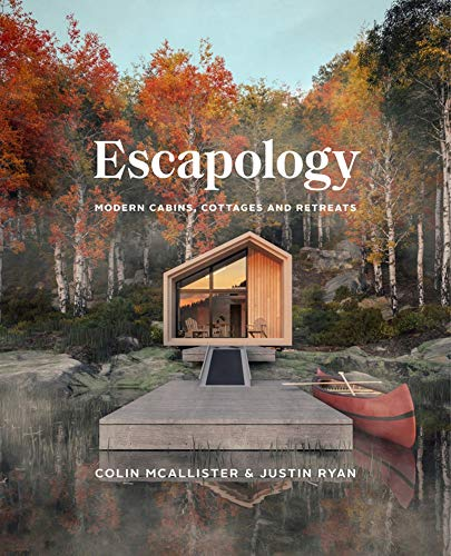 Escapology: Modern Cabins, Cottages and Retreats