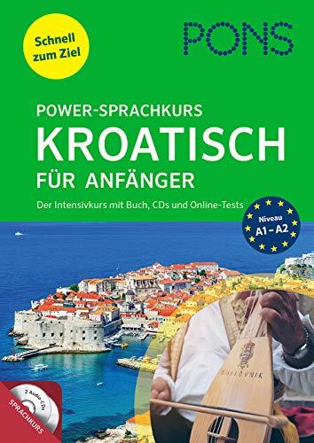 PONS Power-Sprachkurs Kroatisch für Anfänger: Der Intensivkurs mit Buch, CDs und Online-Tests