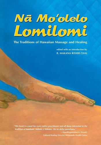 Na Mo'olelo Lomilomi: The Traditions of Hawaiian Massage and Healing