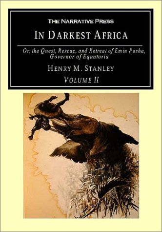 IN DARKEST AFRICA: Or, the Quest, Rescue, and Retreat of Emin Pasha, Governor of Equatoria, Volume II