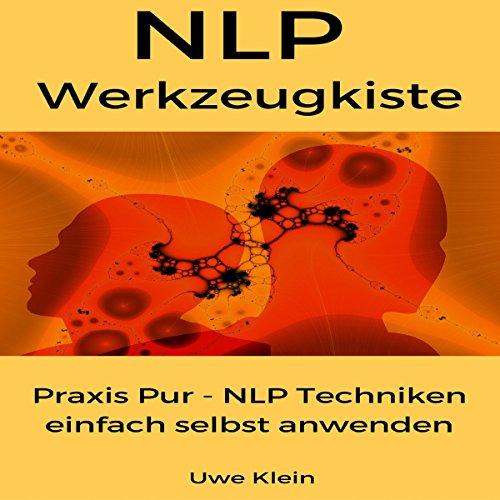 NLP Werkzeugkiste: Praxis Pur - NLP Techniken einfach selbst anwenden [NLP Toolbox: Easy-to-Use Techniques] audiobook cover art