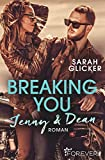 Breaking You. Jenny & Dean (A Biker Romance, Band 2) - Glicker