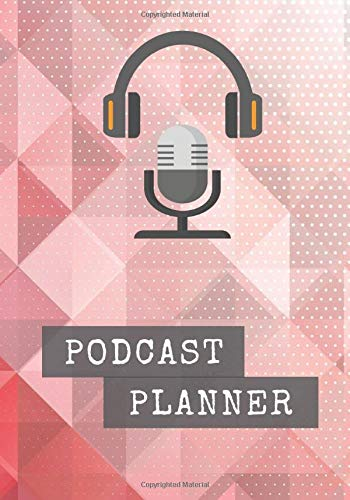Podcast Planner: Notebook for Creators and Audio Storytelling (7 x 10) Organizer To Record Your Episodes |  Keep Track of Goals | Great Gift For Professional & Aspiring Podcasters and Entrepreneurs