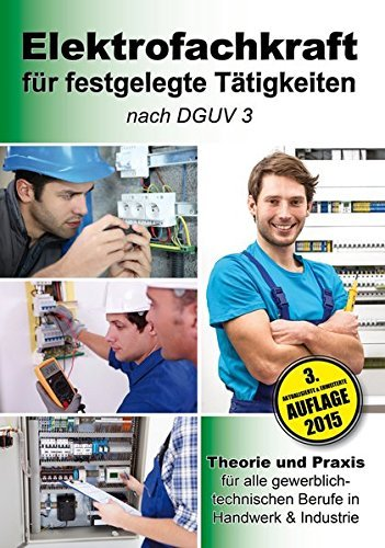 Elektrofachkraft für festgelegte Tätigkeiten nach DGUV 3: Theorie und Praxis für alle gewerblich-technischen Berufe in Handwerk & Industrie by EPV-Autorenteam (2015-04-13)