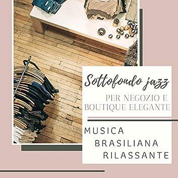 Musica Brasiliana Rilassante - Sottofondo jazz per negozio e boutique elegante
