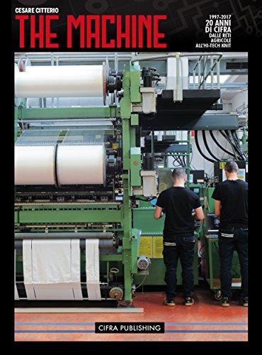 The Machine: 20 anni di Cifra: dalle reti agricole all'hi-tech 3D knit (Italian Edition)