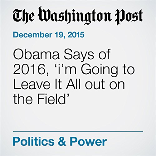 Obama Says of 2016, 'i'm Going to Leave It All out on the Field' cover art