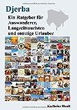 Djerba - Ein Ratgeber für Auswanderer, Langzeittouristen und sonstige Urlauber: Djerba Reiseführer
