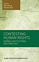 Contesting Human Rights: Norms, Institutions and Practice (Elgar Studies in Human Rights)