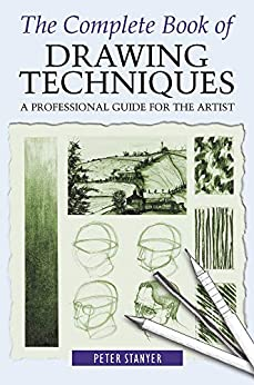 The Complete Book of Drawing Techniques: A Professional Guide For The Artist by [Peter Stanyer]