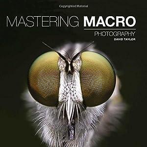 Mastering Macro Photography (Mastering)