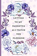 Letters to my daughter as I watch you flourish: Blank Journal, A thoughtful Gift for New Mothers,Parents. Write Memories now ,Read them later & Treasure this lovely time capsule keepsake forever
