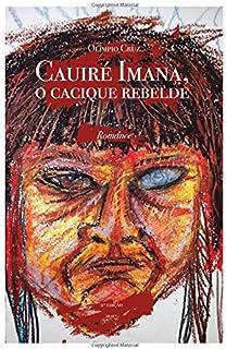 Cauiré Imana, o cacique rebelde (Portuguese Edition)