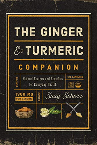 The Ginger and Turmeric Companion: Natural Recipes and Remedies for Everyday Health