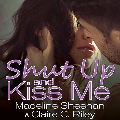 Shut Up and Kiss Me                   By:                                                                                                                                 Claire C. Riley,                                                                                        Madeline Sheehan                               Narrated by:                                                                                                                                 Chandra Skyye                      Length: 8 hrs and 30 mins     52 ratings     Overall 4.1