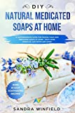 DIY Natural Medicated Soaps at Home: A Comprehensive Guide for Making Your Own Medicated Soaps at Home - Fight Acne,...