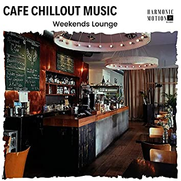 Cafe Chillout Music - Weekends Lounge