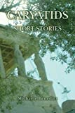 Caryatids: Short Stories