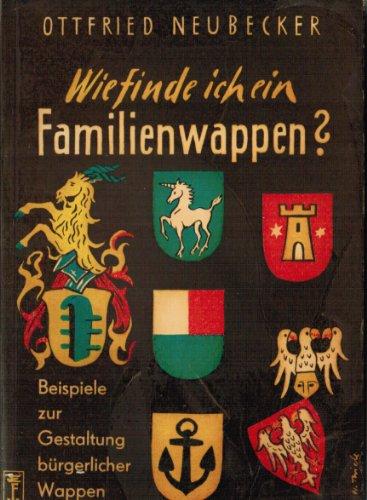 Wie finde ich mein Familienwappen. Kleine Wappenkunde für jedermann. Beispiele zur Gestaltung bürgerlicher Wappen.