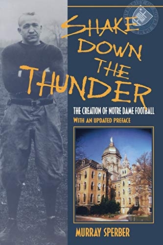 Shake Down the Thunder: The Creation of Notre Dame Football