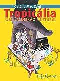 TROPICÁLIA UM CALDEIRÃO CULTURAL: UM MOVIMENTO CULTURAL BRASILEIRO E SUA CONTEXTUALIZAÇÃO HISTÓRICA (Portuguese Edition)