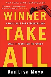 Winner Take All: China's Race for Resources and What It Means for the World