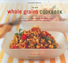 The New Whole Grains Cookbook: Terrific Recipes Using Faro, Quinoa, Brown Rice, Barley, and Many Other Delicious and Nutritious Grains