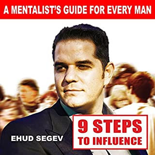 9 Steps to Influence     A Mentalist's Guide for Everyman              By:                                                                                                                                 Ehud Segev                               Narrated by:                                                                                                                                 Dave Wright                      Length: 4 hrs and 13 mins     12 ratings     Overall 3.7