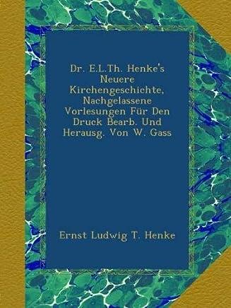 Dr. E.L.Th. Henkes Neuere Kirchengeschichte, Nachgelassene Vorlesungen Für Den Druck Bearb. Und Herausg. Von W. Gass