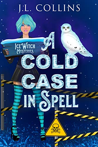 A Cold Case In Spell (Ice Witch Mysteries Book 1) by [J. L. Collins]