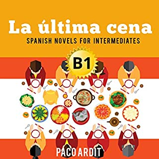Spanish Novels for Intermediates: La última cena [The Last Supper] (Spanish Edition) cover art