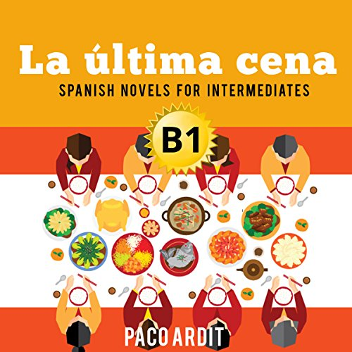 Couverture de Spanish Novels for Intermediates: La última cena [The Last Supper] (Spanish Edition)