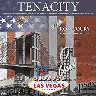 Tenacity: A Vegas Businessman Survives Brooklyn, the Marines, Corruption and Cancer to Achieve the American Dream: A True Life Story cover art