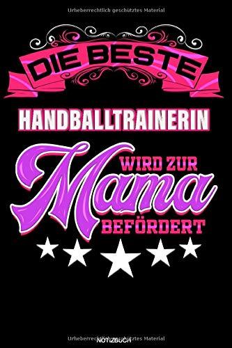 Die beste Handballtrainerin wird zur Mama befördert: Liniertes Notizbuch Trainerin Geschenk für Handballtrainerin Notizheft Verein Trainerin Handball ... I Größe 6 x 9 I Liniert I 120 Seiten