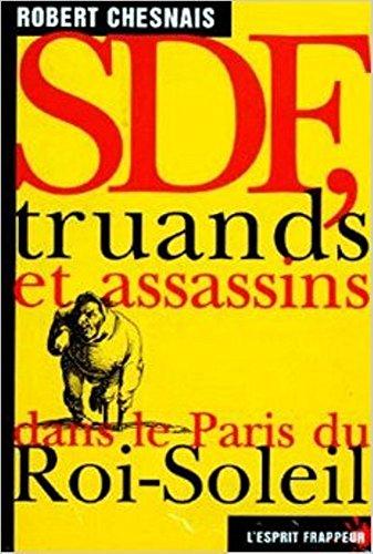 SDF, truands et assassins dans le Paris du Roi-Soleil (French Edition)