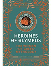 Heroines of Olympus: The Women of Greek Mythology
