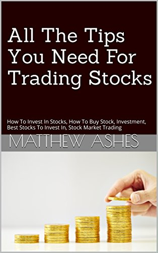 All The Tips You Need For Trading Stocks: How To Invest In Stocks, How To Buy Stock, Investment, Best Stocks To Invest In, Stock Market Trading