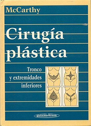 Cirugia Plastica - Tronco y Extremidades Inferiore (Spanish Edition)