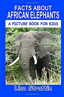 Facts About African Elephants: A Picture Book For Kids (Facts For Kids) (Volume 8)