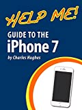 Help Me! Guide to the iPhone 7: Step-by-Step User Guide for the iPhone 7, iPhone...