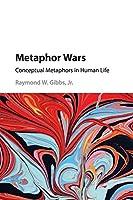 Metaphor Wars: Conceptual Metaphors in Human Life