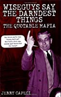 Wiseguys Say The Darndest Things: The Quotable Mafia (The Complete Idiot's Guide)