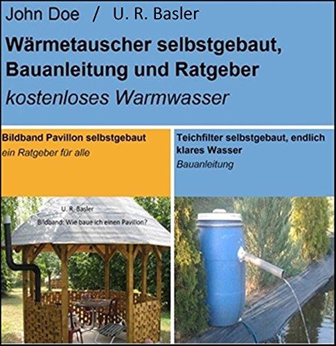 Bildband Pavillon selbstgebaut, Teichfilter und Wärmetauscher selbstgebaut: Aktion * 3 Bauanleitungen zum günstigen Preis