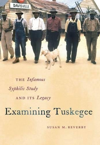 Examining Tuskegee: The Infamous Syphilis Study and Its Legacy (The John Hope Franklin Series in African American Histor