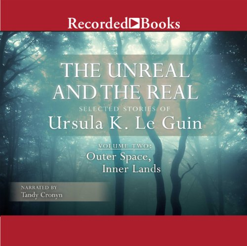 The Unreal and the Real: Selected Stories of Ursula K. Le Guin, Volume Two: Outer Space, Inner Lands audiobook cover art