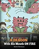 A Dragon With His Mouth On Fire: Teach Your Dragon To Not Interrupt. A Cute Children Story To Teach Kids Not To Interrupt...