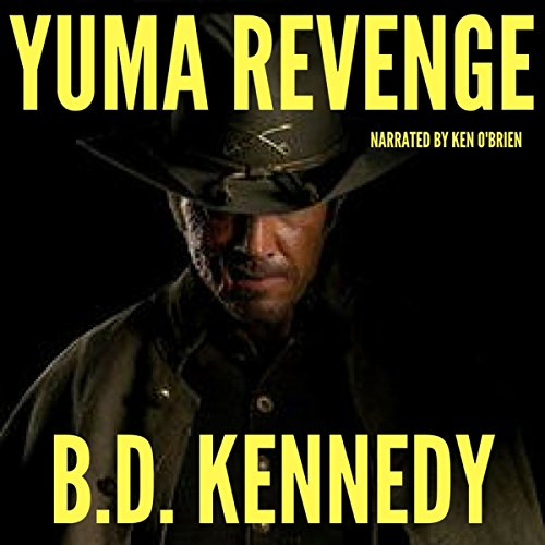 Yuma Revenge     Gun Mayhem Western Series, Book 1              By:                                                                                                                                 B.D. Kennedy                               Narrated by:                                                                                                                                 Ken OBrien                      Length: 1 hr and 14 mins     1 rating     Overall 3.0