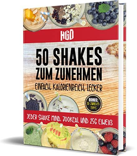 50 Shakes zum Zunehmen: einfach, kalorienreich, lecker, jeder Shake mind. 700Kcal und 25g Eiweiß, Bonus: 30 Zunehm-Tipps, Hardgainerdistrict