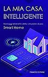 La mia casa intelligente: Vantaggi e benefici della creazione di una Smart Home